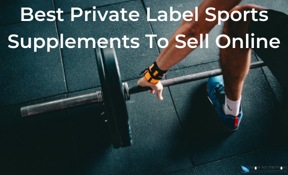 Best Private Label Sports Supplements To Sell Online