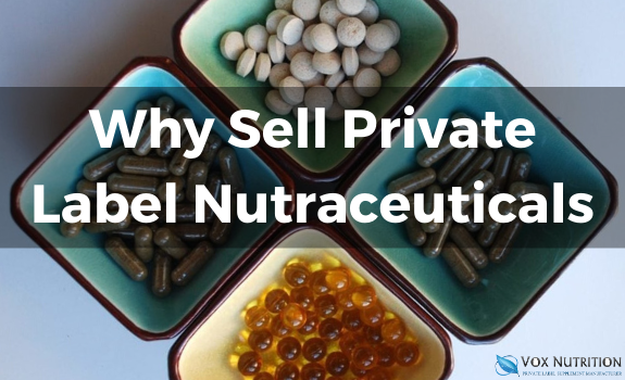 Why Sell Private Label Nutraceuticals