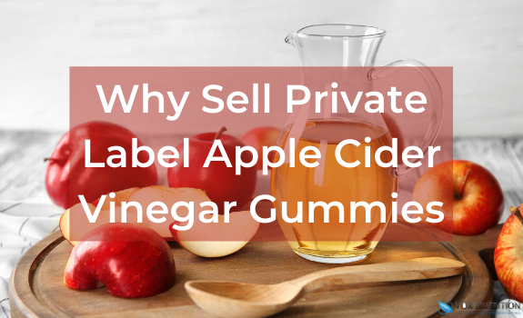 Why Sell Private Label Apple Cider Vinegar Gummies
